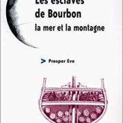 Les esclaves de Bourbon, la mer et la montagne