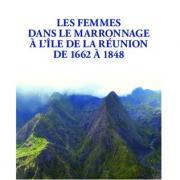 Les femmes dans le marronnage à l île de la Réunion, de 1662 à 1848